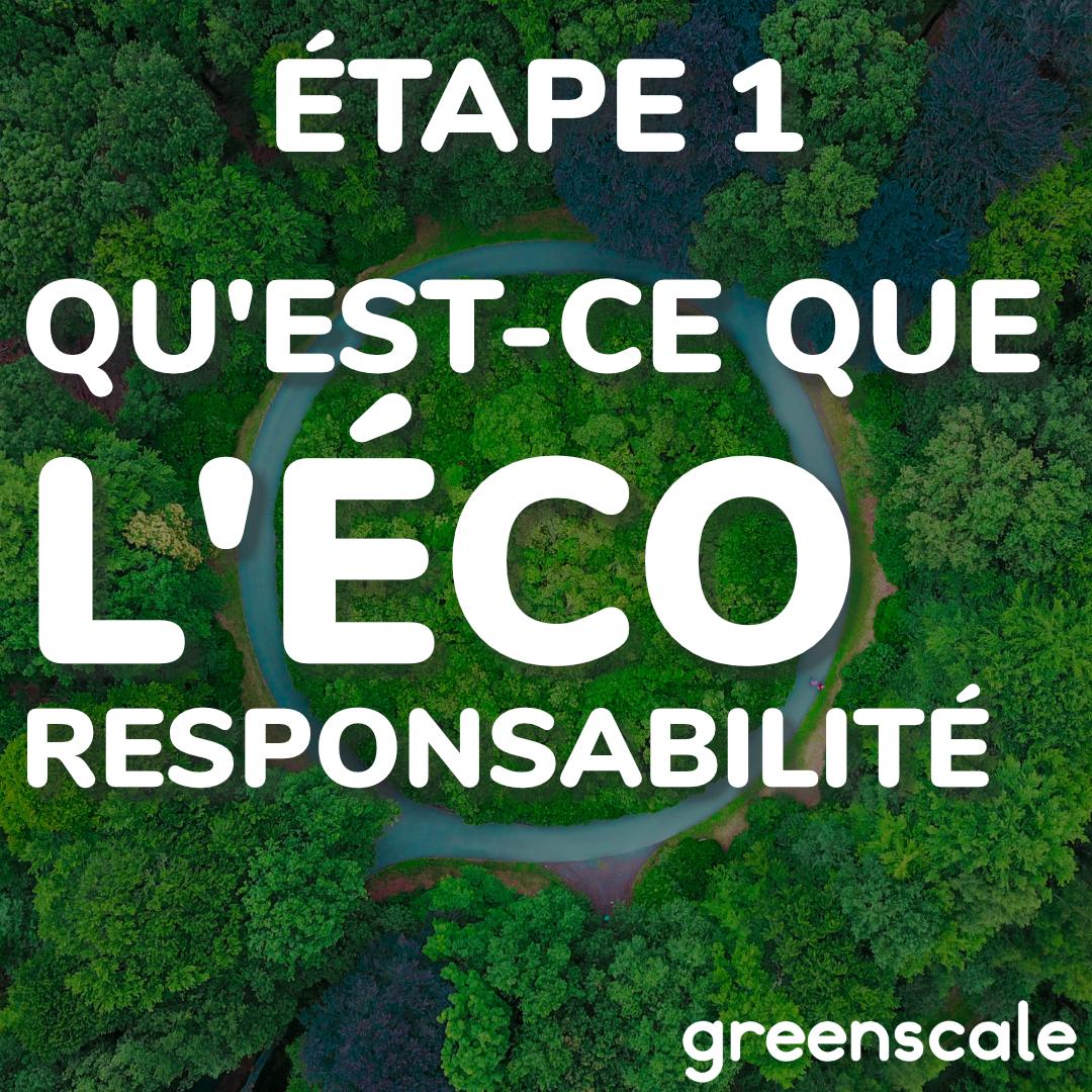 Partie 1 : Qu'est-ce que l'éco-responsabilité ?