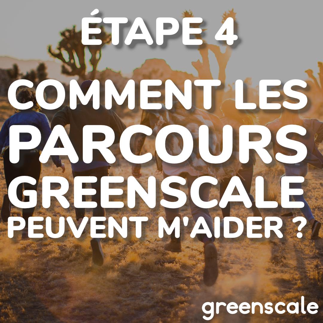 Partie 4 : Comment les parcours GreenScale peuvent m'aider ?
